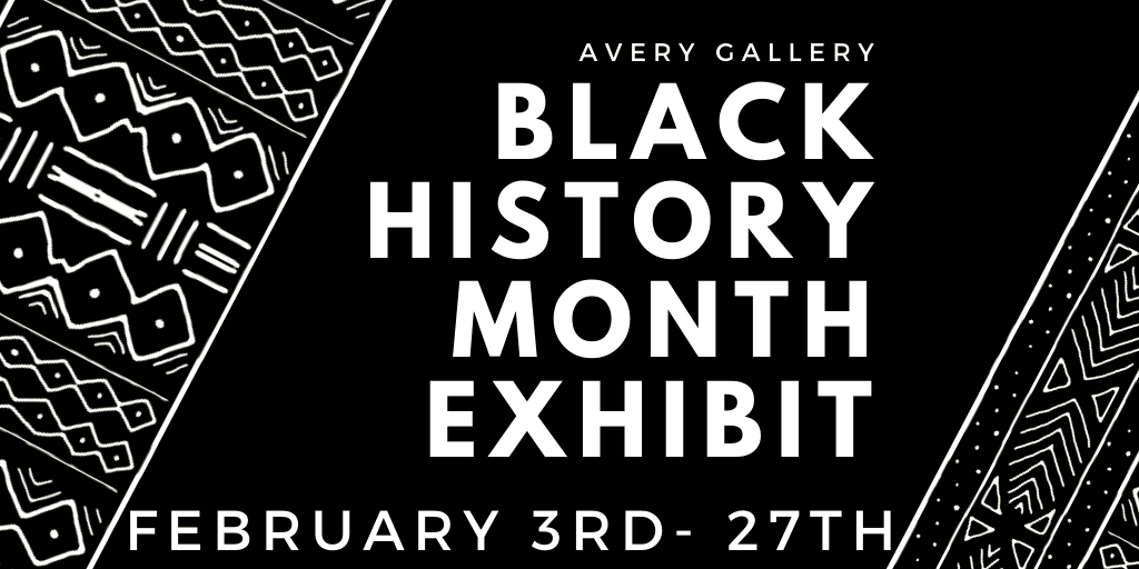 Banner, &#34Avery Gallery Black History Month Exhibit, February 3rd - 27th&#34