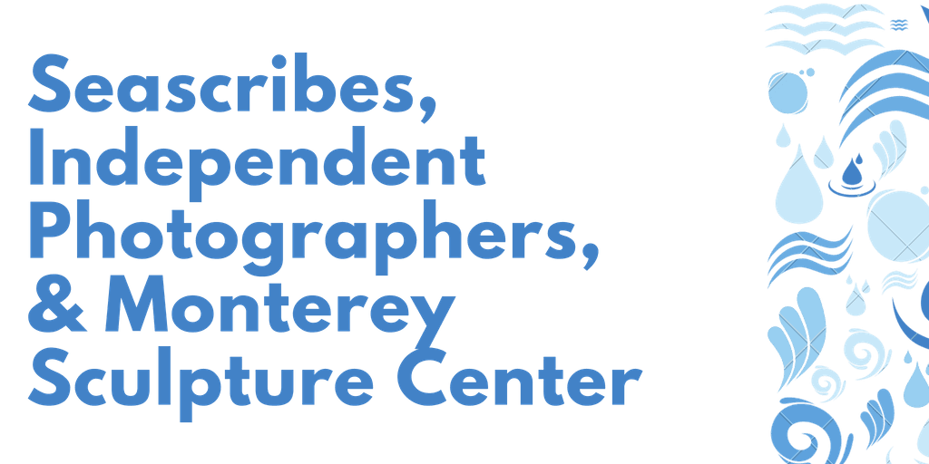 &#34Seascribes Independent , Photographers, Monterey Sculpture Center&#34 text